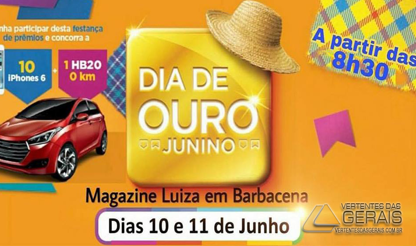 "MAGAZINE LUÍZA DE BARBACENA REALIZA ""DIA DE OURO JUNINO"" NO FINAL DESTA SEMANA"
