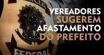 VEREADORES SUGEREM O AFASTAMENTO DO PREFEITO MUNICIPAL DE BARBACENA