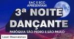 EAC E ECC PARÓQUIA DE SÃO PEDRO E SÃO PAULO PROMOVEM A 3ª NOITE DANÇANTE