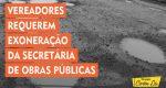 VEREADORES REQUEREM EXONERAÇÃO DA SECRETÁRIA DE OBRAS PÚBLICAS DE BARBACENA